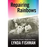 Repairing Rainbows: A True Story of Family, Tragedy, and Choices