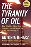 The Tyranny of Oil, Antonia Juhasz, 0061434515