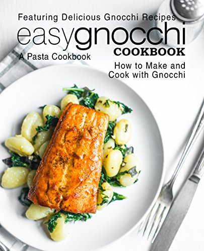 Easy Gnocchi Cookbook: A Pasta Cookbook; Featuring Delicious Gnocchi Recipes; How to Make and Cook with Gnocchi (2nd Edition) by BookSumo Press