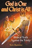 God Is One and Christ Is All, Tom Raddatz, 0985431806