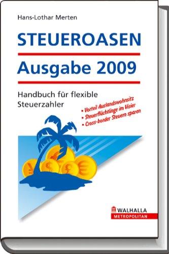 STEUEROASEN Ausgabe 2009: Handbuch für flexible Steuerzahler Gebundenes Buch – 28. November 2008 Hans-Lothar Merten Walhalla und Praetoria 3802934288 Steuern