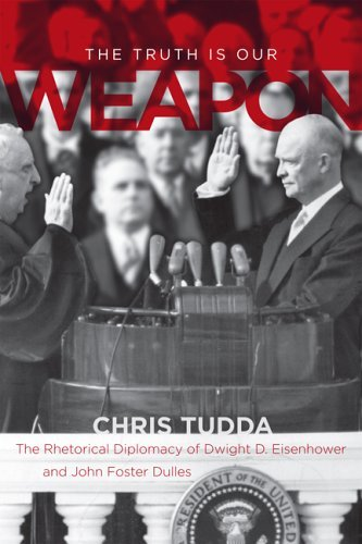 The Truth Is Our Weapon: The Rhetorical Diplomacy of Dwight D. Eisenhower and John Foster Dulles by Chris Tudda - Dulles Mall