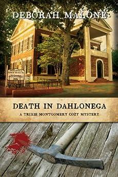 Death in Dahlonega (A Trixie Montgomery Cozy Mystery Book 1) by [Malone, Deborah]