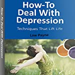 How-To Deal with Depression: Techniques That Lift Life | Law Payne