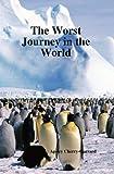The Worst Journey in the World, Apsley Cherry-Garrard, 1849020906