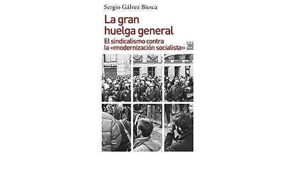 La gran huelga general. El sindicalismo contra la «modernización socialista» (Historia nº 1186) (Spanish Edition) - Kindle edition by Sergio Gálvez Biesca.
