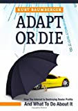 Adapt or Die: How the Internet Is Destroying Dealer Profits and What to Do about It, Kurt Baumberger, 055726569X