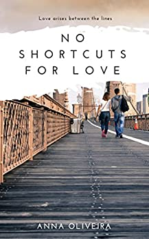 No Shortcuts for Love: Love arises between the lines (English Edition) por [Oliveira, Anna]