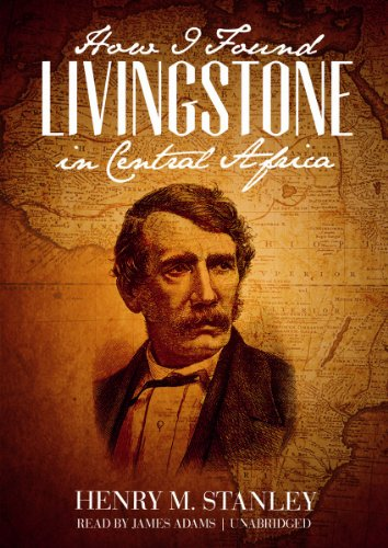 How I Found Livingstone in Central Africa by Brand: Blackstone Audio, Inc.