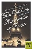 The Golden Moments of Paris, John Baxter, 0984633472