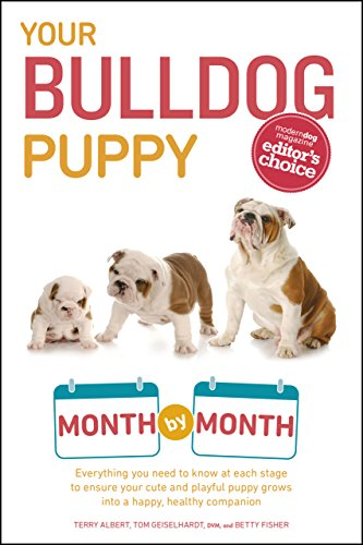 - Your Bulldog Puppy Month by Month: Everything You Need to Know at Each Stage to Ensure Your Cute and Playful Puppy Grows into a Happy, Healthy Companion (Your Puppy Month by Month)
