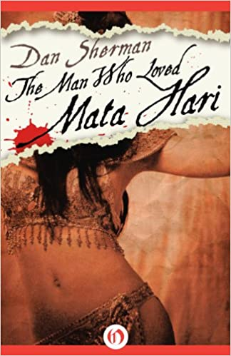 Descargar Ebook for gre gratisThe Man Who Loved Mata Hari by Dan Sherman (Literatura española) ePub