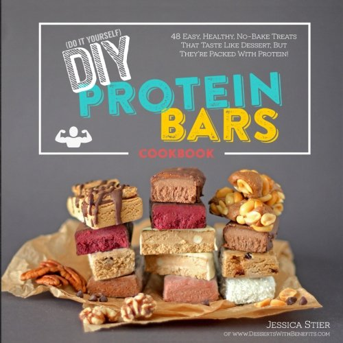 DIY Protein Bars Cookbook [2nd Edition]: Easy, Healthy, Homemade No-Bake Treats That Taste Like Dessert, But Just Happen To Be Packed With Protein!