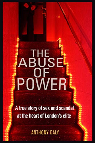 - The Abuse of Power: A true story of sex and scandal at the heart of London's elite
