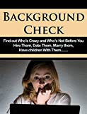 Background Check: Find Out Who's Crazy And Who's Not Before You Hire Them, Date Them, Marry Them,...