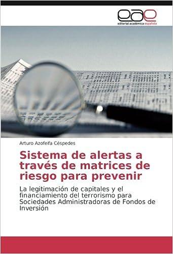 Sistema de alertas a través de matrices de riesgo para prevenir: La legitimación de capitales y el financiamiento del terrorismo para Sociedades ... de ...