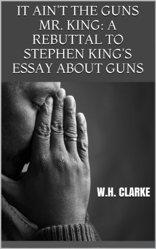 Teachers Essay Examples King A Rebuttal To Stephen Kings Essay Business Argumentative Essay Topics also What Are The Different Types Of Essay Writing It Aint The Guns Mr King A Rebuttal To Stephen Kings Essay About  Outline Of A Persuasive Essay