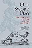 Old Sword Play: Techniques of the Great Masters (Dover Military History, Weapons, Armor)