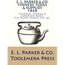 E. L. Parker & Co. Tinners' Tools And Supplies: 1868 (English Edition)