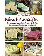 Feine Naturseifen: Die Basics und 40 einfache Rezepte für Seifen, Shampoos und Badekonfekt ohne Palmöl
