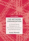 The Network Organization: A Governance Perspective on Structure, Dynamics and Performance