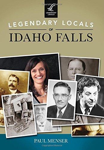 Legendary Locals of Idaho Falls by Menser, Paul (2015) - Idaho Falls Shopping