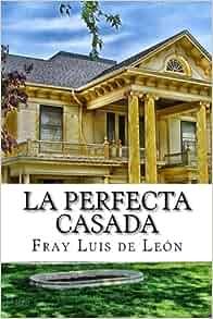 La perfecta casada spanish edition fray luis de le n pixabay 9781539928874 books - La perfecta casada ...