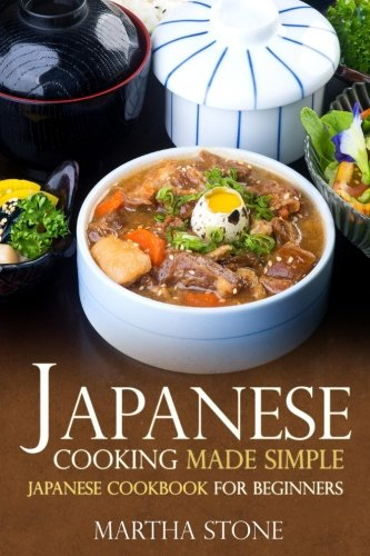 Japanese Cooking Made Simple: Japanese Cookbook for Beginners (Japanese Cooking Recipes)