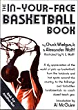 The In-Your-Face Basketball Book, Chuck Wielgus and Alexander Wolff, 0922066159