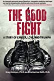 img - for The Good Fight: A Story of Cancer, Love, and Triumph book / textbook / text book