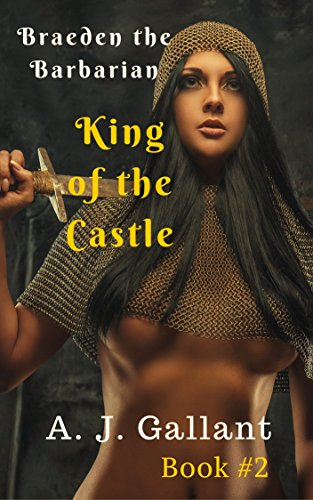 Book: King of the Castle (Braeden the Barbarian Book 2) by A. J. Gallant
