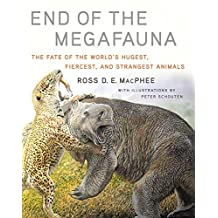 End of the Megafauna: The Fate of the World?s Hugest, Fiercest, and Strangest Animals