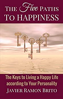 The Five Paths to Happiness: The Keys to Living a Happy Life According to Your Personality by [Brito, Javier Ramon]