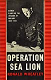 Operation Sea Lion: German Plans for the Invasion of England, 1939-1942