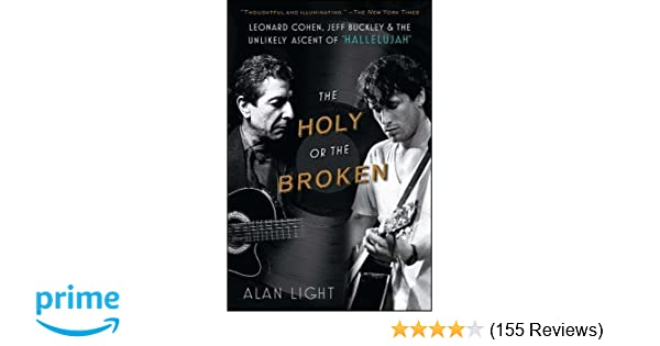 The holy or the broken leonard cohen jeff buckley and the the holy or the broken leonard cohen jeff buckley and the unlikely ascent of hallelujah alan light 9781451657852 amazon books fandeluxe Image collections