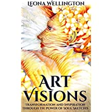 ART VISIONS: TRANSFORMATION AND INSPIRATION THROUGH THE POWER OF SOUL SKETCHES