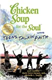 Chicken Soup for the Soul Presents Teens Talkin' Faith, Jack Canfield and Mark Victor Hansen, 1623610893
