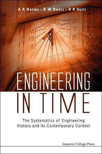 Engineering in Time: The Systematics of Engineering History and Its Contemporary Context