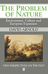 The Problem of Nature: Environment and Culture in Historical Perspective: Environment, Culture and European Expansion (New Perspectives on the Past)