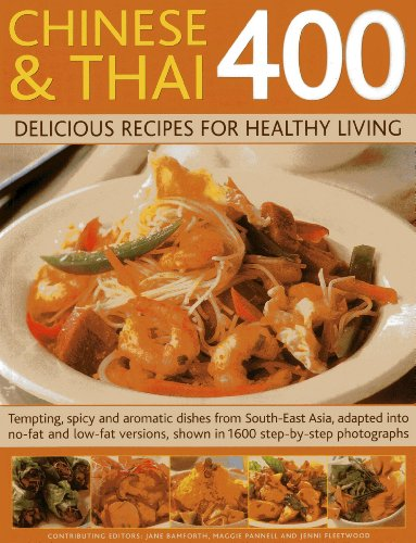 Chinese and Thai 400: Delicious Recipes for Healthy Living: Tempting, Spicy And Aromatic Dishes From South-East Asia, Adapted Into No-Fat And Low-Fat Versions, Shown In 1600 Step-By-Step Photographs