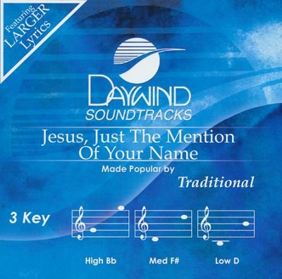 Jesus, Just The Mention Of Your Name [Accompaniment/Performance Track]