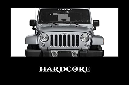 Listing All Trucks >> Hardcore Windshield 23 Banner Decal Sticker Wrangler Fits All Trucks Cars Jeeps Suv