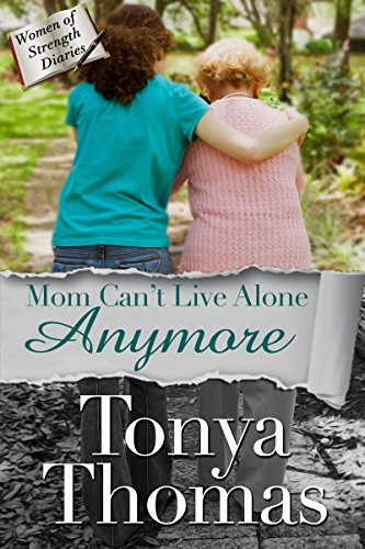 Mom Can't Live Alone Anymore (The Women of Strength Diaries Book 4)