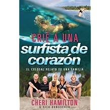 Crié a Una Surfista de Corazón: El colosal relato de una familia (Spanish Edition