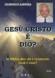 Gesù Cristo è Dio? -la Bibbia dice chi è veramente Gesù Cristo ? (Italian Edition)