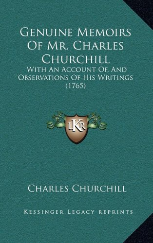 Genuine Memoirs Of Mr. Charles Churchill: With An Account Of, And Observations Of His Writings (1765) PDF