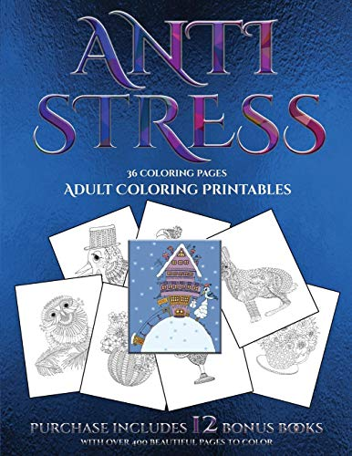 (Adult Coloring Printables (Anti Stress): This book has 36 coloring sheets that can be used to color in, frame, and/or meditate over: This book can be photocopied, printed and downloaded)