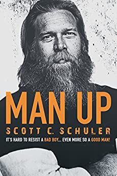 MAN UP: It's Hard to Resist a Bad Boy…Even More So a Good Man! by [Schuler, Scott C.]