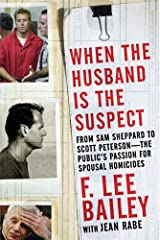 When the Husband is the Suspect: From Sam Shepperd to Scott Peterson - The Public's Passion for Spousal Homicide