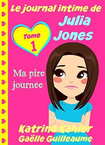 Le journal intime de Julia Jones - Ma pire journée ! (French Edition)